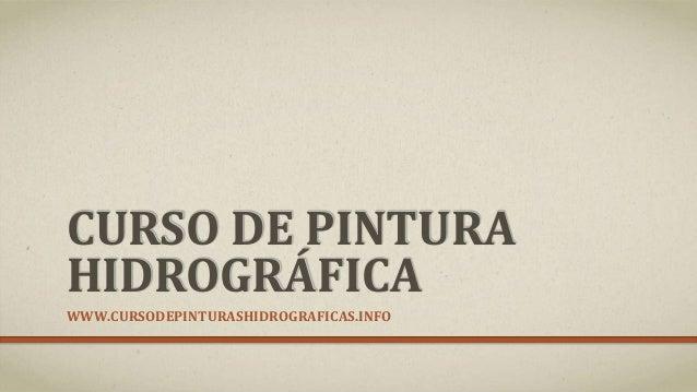 CURSO DE PINTURA HIDROGRÁFICA WWW.CURSODEPINTURASHIDROGRAFICAS.INFO