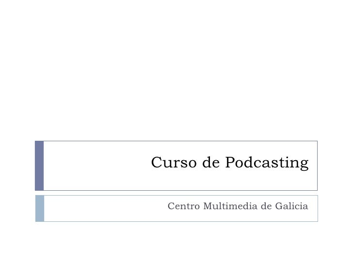 Curso de Podcasting Centro Multimedia de Galicia