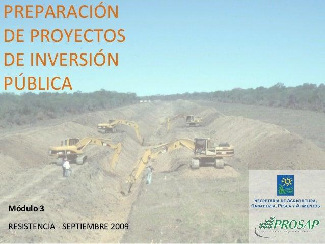 RESISTENCIA - SEPTIEMBRE 2009RESISTENCIA - SEPTIEMBRE 2009 PREPARACIÓN DE PROYECTOS DE INVERSIÓN PÚBLICA Módulo 3