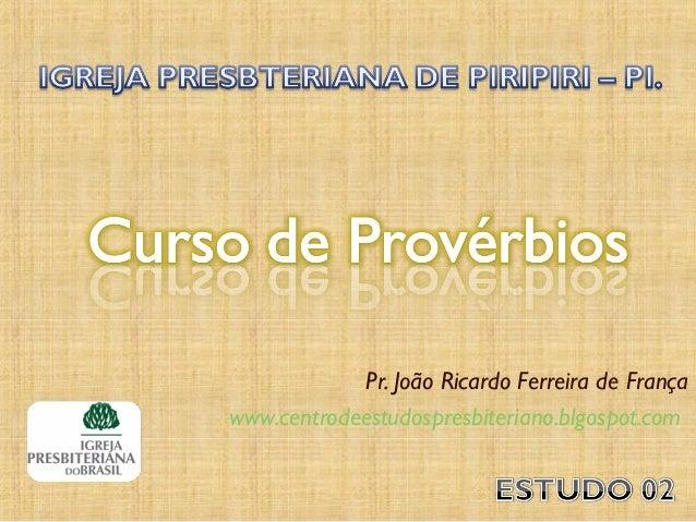 Pr. João Ricardo Ferreira de França www.centrodeestudospresbiteriano.blgospot.com