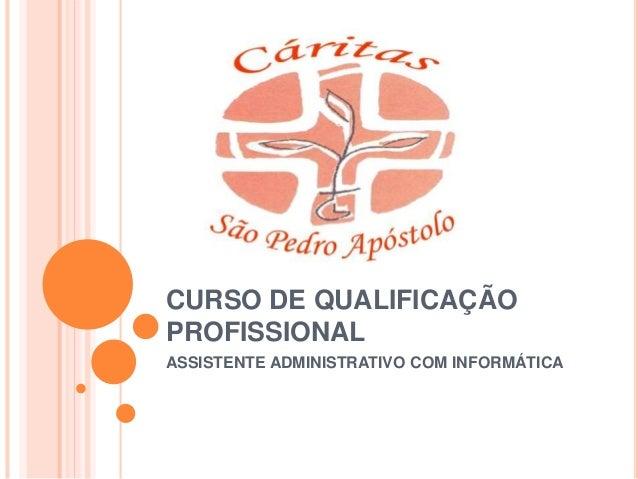 CURSO DE QUALIFICAÇÃO PROFISSIONAL ASSISTENTE ADMINISTRATIVO COM INFORMÁTICA