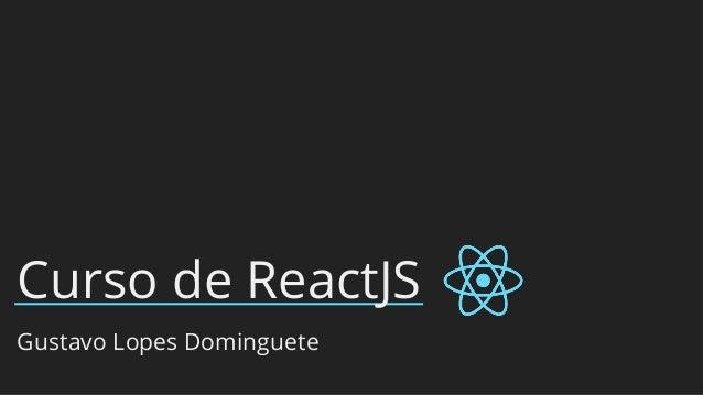 Curso de ReactJS Gustavo Lopes Dominguete