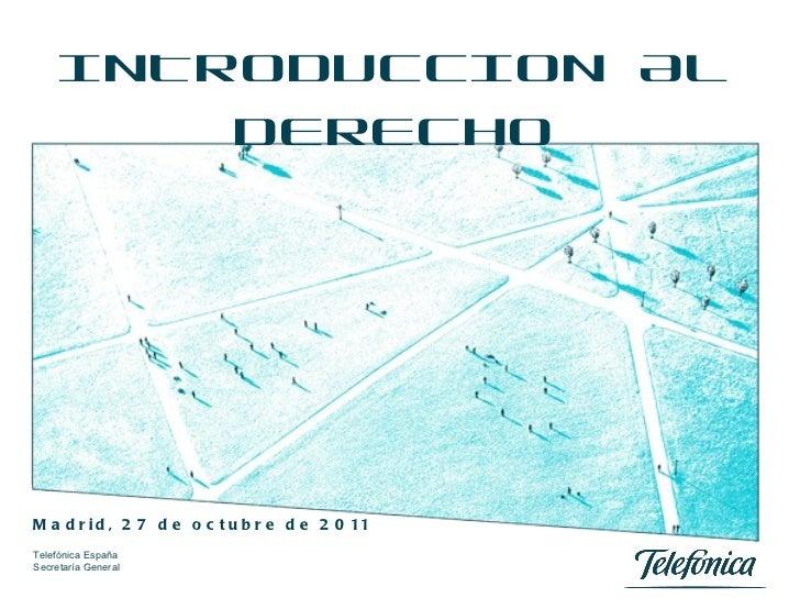 INTRODUCCION AL DERECHO Madrid, 27 de octubre de 2011
