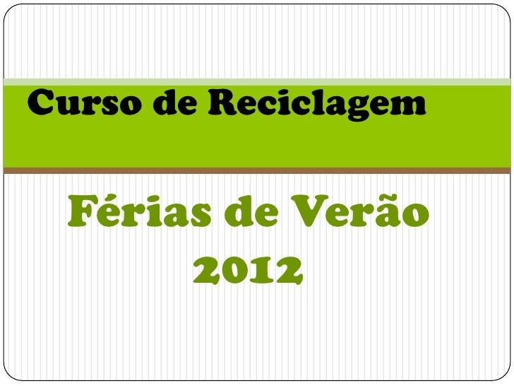 Curso de Reciclagem Férias de Verão      2012