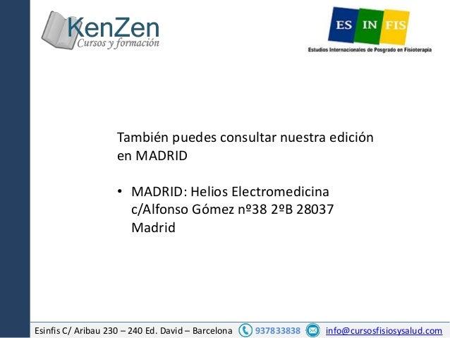 Esinfis C/ Aribau 230 – 240 Ed. David – Barcelona 937833838 info@cursosfisiosysalud.com También puedes consultar nuestra e...