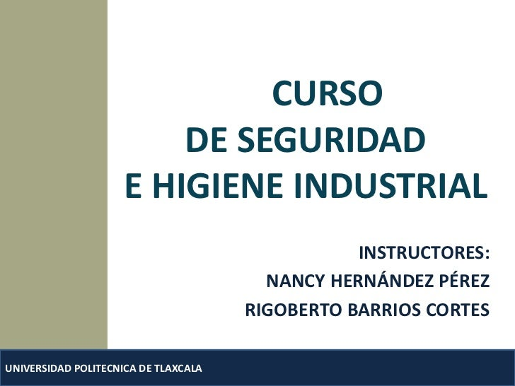 CURSO                    DE SEGURIDAD                     E HIGIENE INDUSTRIAL<br />INSTRUCTORES:<br />NANCY HERNÁNDEZ PÉR...