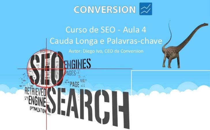 Curso de SEO - Aula 4Cauda Longa e Palavras-chave    Autor: Diego Ivo, CEO da Conversion