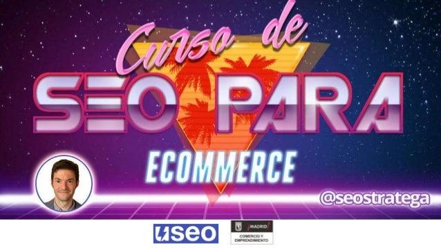 Consultor SEO / Ecommerce: Juan González Villa @seostratega useo.es