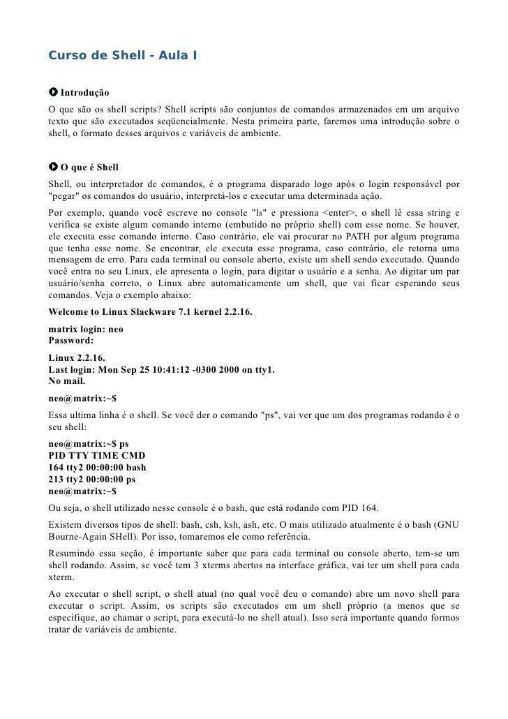 Curso de Shell - Aula I     Introdução O que são os shell scripts? Shell scripts são conjuntos de comandos armazenados em ...