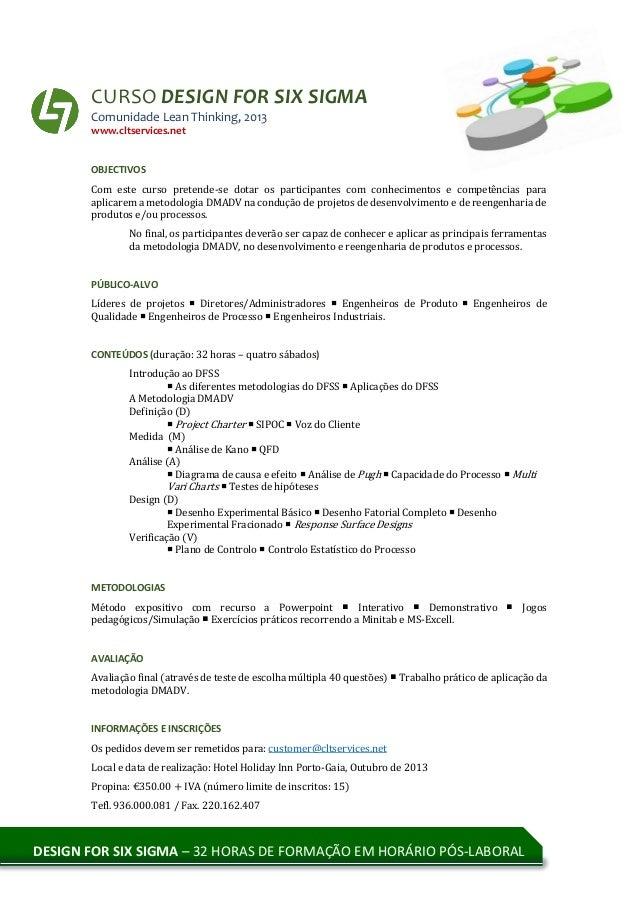 CURSO DESIGN FOR SIX SIGMA Comunidade Lean Thinking, 2013 www.cltservices.net OBJECTIVOS Com este curso pretende-se dotar ...