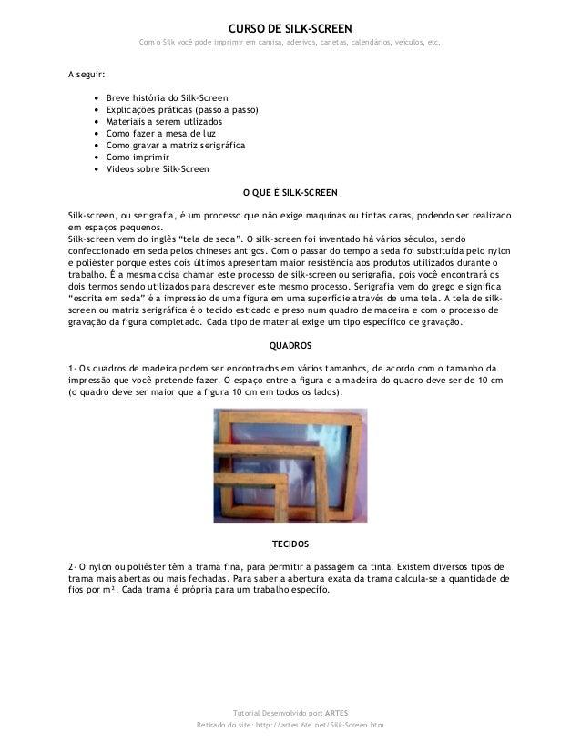 A seguir: • Breve história do Silk-Screen • Explicações práticas (passo a passo) • Materiais a serem utlizados • Como faze...