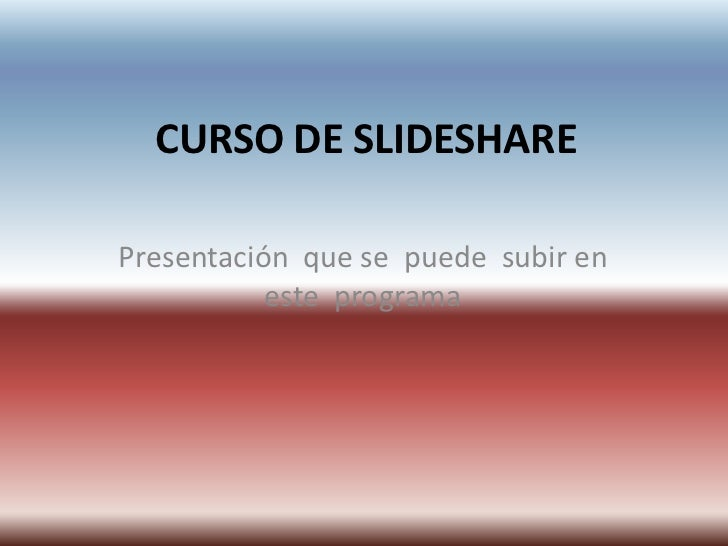 CURSO DE SLIDESHARE<br />Presentación  que se  puede  subir en este  programa<br />