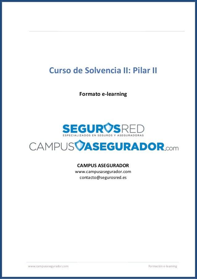 www.campusasegurador.com Formación e-learning Curso de Solvencia II: Pilar II Formato e-learning CAMPUS ASEGURADOR www.cam...