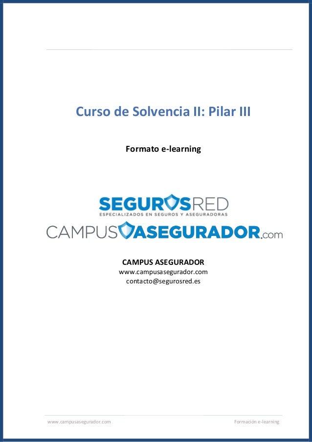 www.campusasegurador.com Formación e-learning Curso de Solvencia II: Pilar III Formato e-learning CAMPUS ASEGURADOR www.ca...