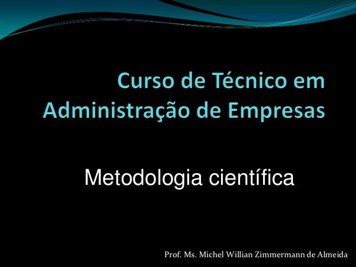 Metodologia científica        Prof. Ms. Michel Willian Zimmermann de Almeida