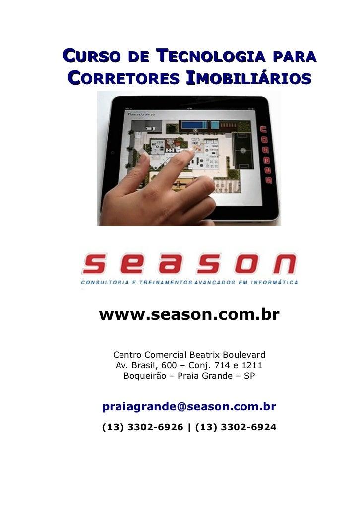 CURSO DE TECNOLOGIA PARACORRETORES IMOBILIÁRIOS   www.season.com.br     Centro Comercial Beatrix Boulevard     Av. Brasil,...