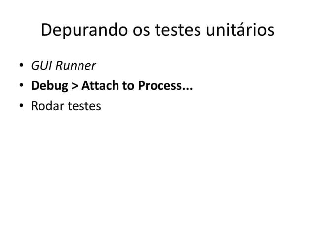 Depurando os testes unitários • GUI Runner • Debug > Attach to Process... • Rodar testes