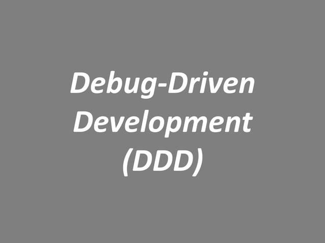 Debug-Driven Development (DDD)