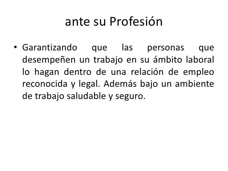 Un profesional es Responsable y Etico ante su Profesión<br />Aceptando sólo trabajos para los cuales está capacitado y pre...