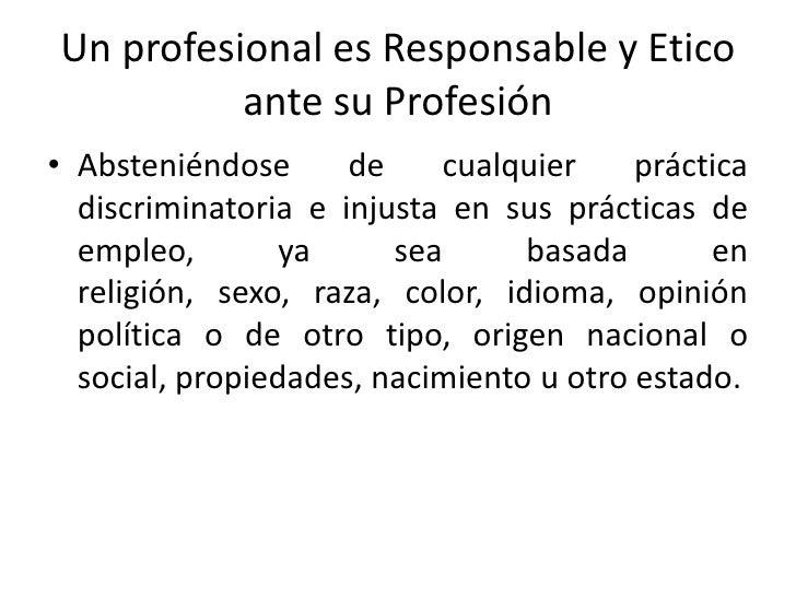 ante su Profesión<br />Absteniéndose de hacer comentarios sobre otro Profesional o colega cuando dichos comentarios perjud...