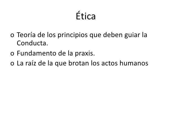Ética<br />La ética es una rama de la filosofía que abarca el estudio de la moral, la virtud, el deber, la felicidad y el ...