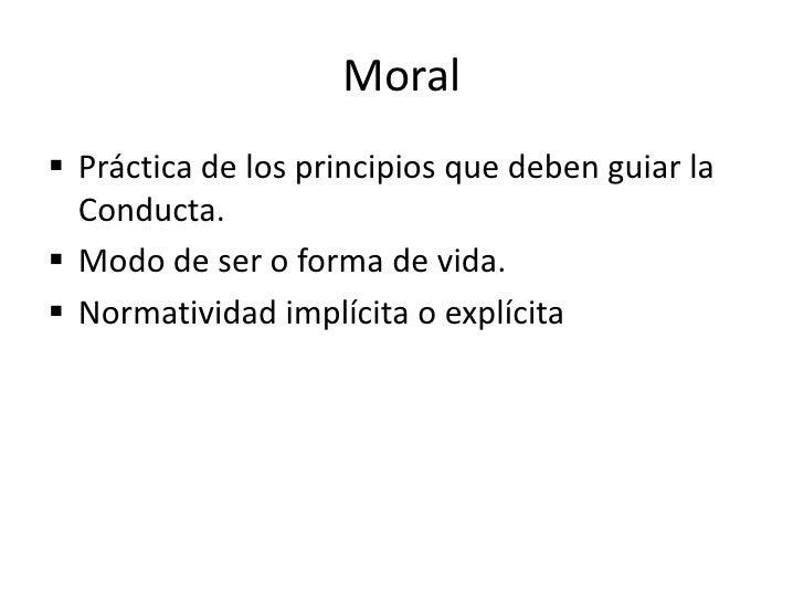 Ética<br /><ul><li>Teoría de los principios que deben guiar la Conducta.