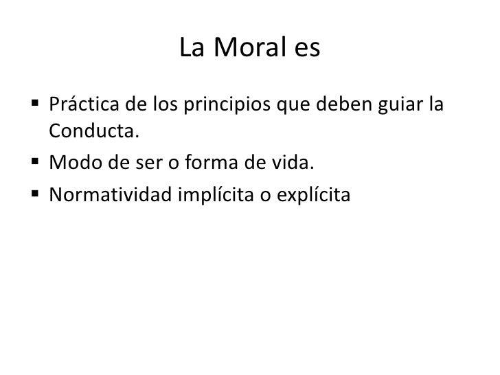 Normatividad implícita o explícita</li></li></ul><li>Ética<br /><ul><li>Relacionada con los principios de la conducta humana.