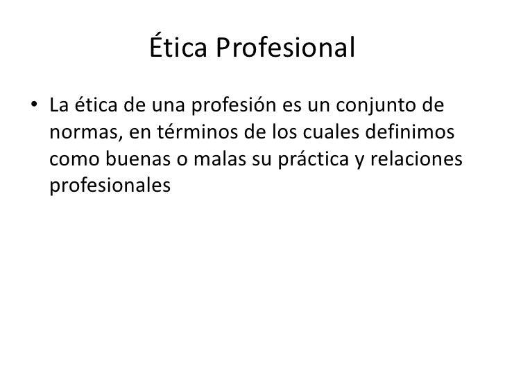 Ética Profesional<br /><ul><li>Definición de Ética Profesional
