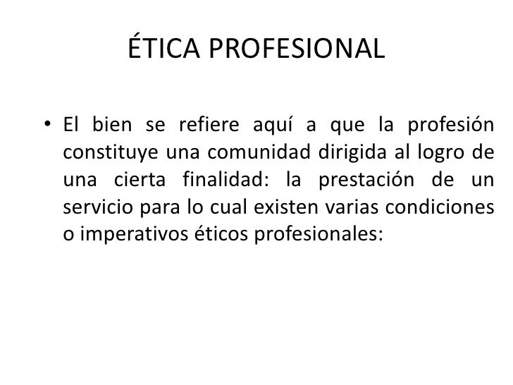 Ética Profesional<br />Tiene una íntima relación con la responsabilidad social. <br />Tanto que es la que posibilita lleva...