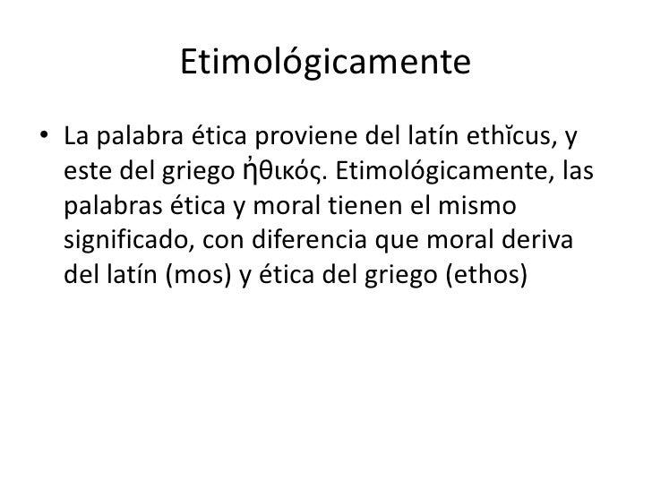 Diferencia entre Ética y Moral</li></li></ul><li>ÉTICA<br />La ética esta definida por los valores y principios de cada in...