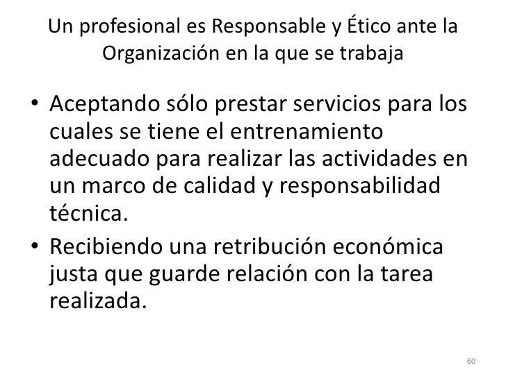 52<br />Un profesional es Responsable y Ético ante los Derechos Humanos<br />Procurando condiciones de trabajo dignas que ...