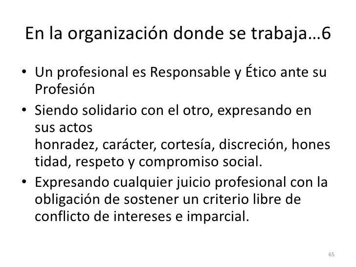 57<br />Un profesional es Responsable y Etico ante la Comunidad<br />Procurando un impacto social positivo sobre las pers...