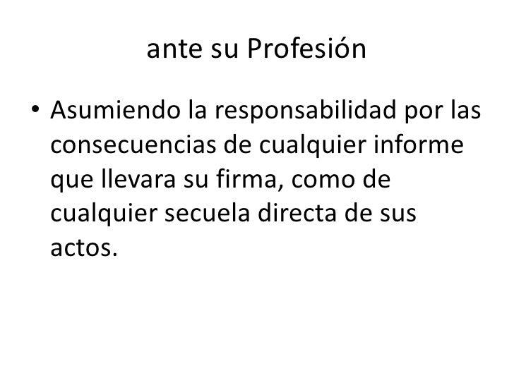 ante su Profesión<br />Expresando cualquier juicio profesional con la obligación de sostener un criterio libre de conflict...
