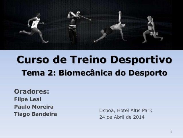 Curso de Treino Desportivo Tema 2: Biomecânica do Desporto Oradores: Filpe Leal Paulo Moreira Tiago Bandeira Lisboa, Hotel...