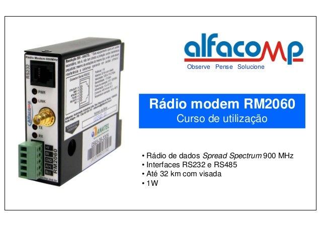 Observe Pense Solucione          Rádio modem RM2060                  Curso de utilização       • Rádio de dados Spread Spe...