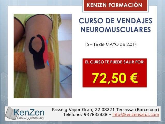 KENZEN FORMACIÓN  CURSO DE VENDAJES NEUROMUSCULARES 15 – 16 de MAYO de 2.014  EL CURSO TE PUEDE SALIR POR:  72,50 € Passei...
