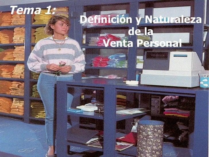 Tema 1: Definición y Naturaleza  de la  Venta Personal