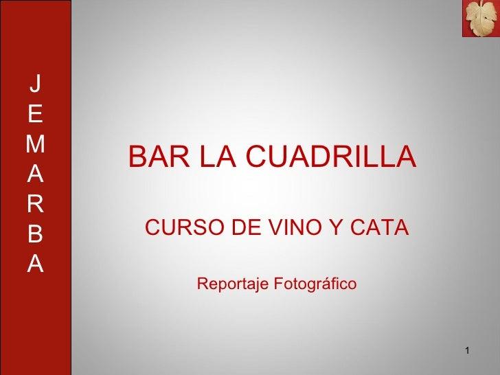 BAR LA CUADRILLA CURSO DE VINO Y CATA Reportaje Fotográfico J E M A R B A J E M A R B A