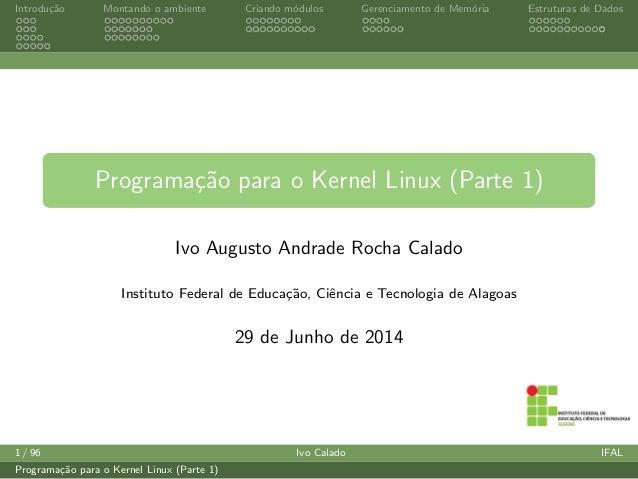 Introdu¸c˜ao Montando o ambiente Criando m´odulos Gerenciamento de Mem´oria Estruturas de Dados Programa¸c˜ao para o Kerne...