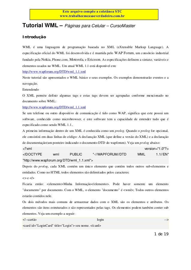 Este arquivo compõe a coletânea STC www.trabalheemcasaoverdadeiro.com.br  Tutorial WML – Páginas para Celular – CursoMaste...