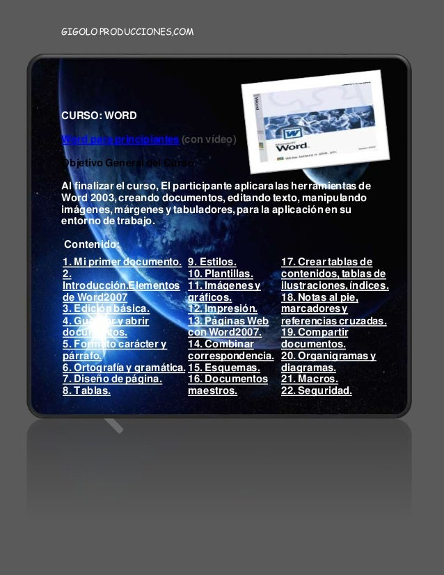 GIGOLO PRODUCCIONES,COM CURSO: WORD Word para principiantes (con vídeo) Objetivo Generaldel Curso: Al finalizar el curso,E...