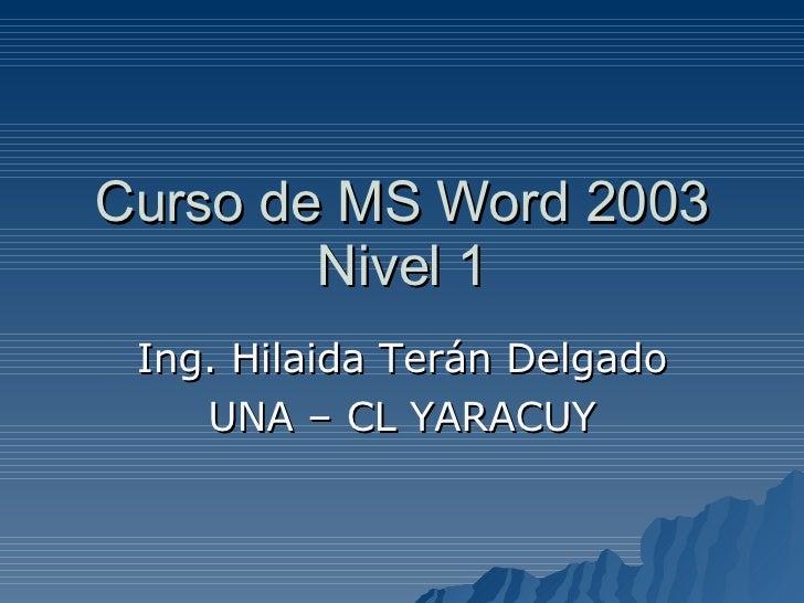 Curso de MS Word 2003 Nivel 1 Ing. Hilaida Terán Delgado UNA – CL YARACUY