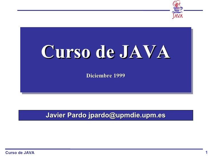Curso de JAVA Diciembre 1999 Javier Pardo jpardo@upmdie.upm.es