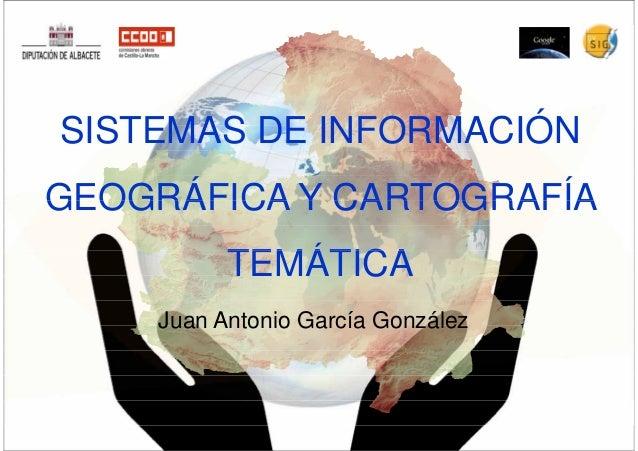 SISTEMAS DE INFORMACIÓNGEOGRÁFICA Y CARTOGRAFÍAGEOGRÁFICA Y CARTOGRAFÍATEMÁTICATEMÁTICAJuan Antonio García González