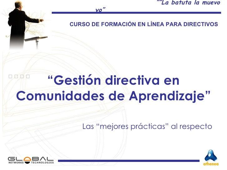 """"""" Gestión directiva en Comunidades de Aprendizaje"""" Las """"mejores prácticas"""" al respecto  CURSO DE FORMACIÓN EN LÍNEA PARA D..."""