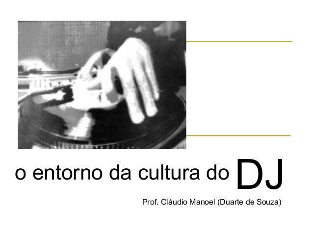 o entorno da cultura do DJProf. Cláudio Manoel (Duarte de Souza)