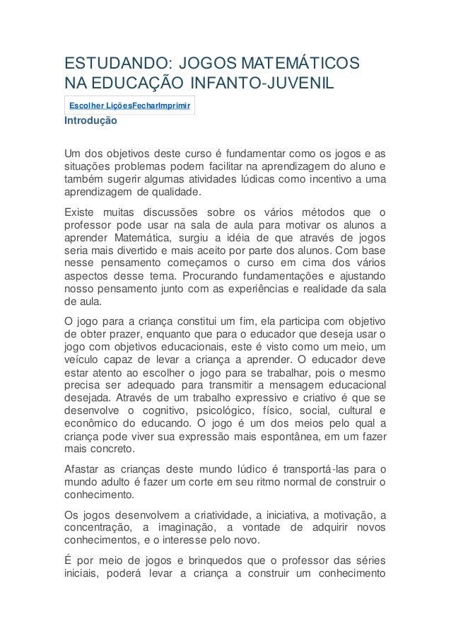 ESTUDANDO: JOGOS MATEMÁTICOS NA EDUCAÇÃO INFANTO-JUVENIL Escolher LiçõesFecharImprimir Introdução Um dos objetivos deste c...