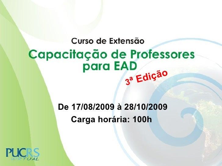 iç ã o                 3ª Ed  De 17/08/2009 à 28/10/2009    Carga horária: 100h