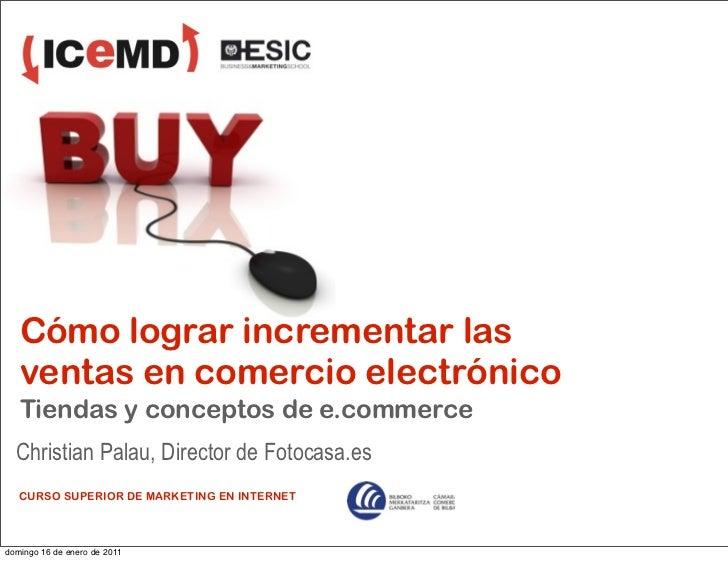 Cómo lograr incrementar las   ventas en comercio electrónico   Tiendas y conceptos de e.commerce  Christian Palau, Directo...