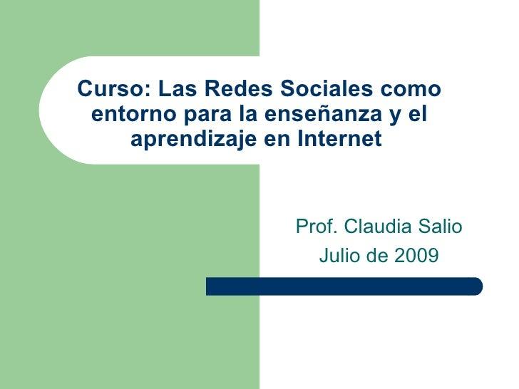 Curso: Las Redes Sociales como  entorno para la enseñanza y el     aprendizaje en Internet                     Prof. Claud...